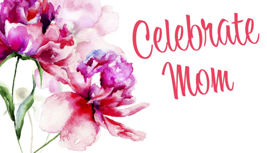 Celebrate Mom at our Mother's Day Celebrations